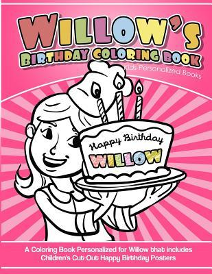 Willow's Birthday Coloring Book Kids Personalized Books  A Coloring Book Personalized for Willow That Includes Children's Cut Out Happy Birthday Posters