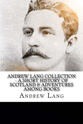 Andrew Lang Collection - A Short History of Scotland & Adventures Among Books