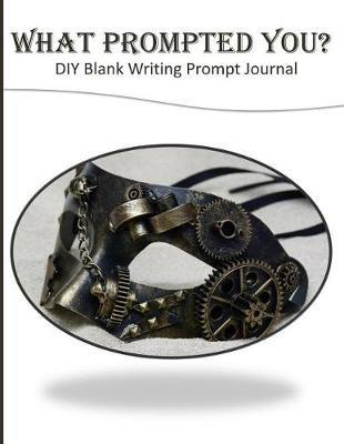 What Prompted You? DIY Blank Writing Prompt Journal  60 Writing Prompts Journal and Doodle Space for Writers Steampunk Mask