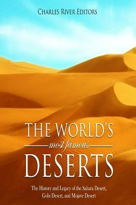 The World's Most Famous Deserts  The History and Legacy of the Sahara Desert, Gobi Desert, and Mojave Desert
