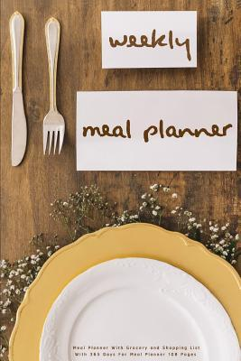 Weekly Meal Planner  Meal Planner with Grocery and Shopping List with 365 Days for Meal Planner 108 Pages Weekly Meal Planner