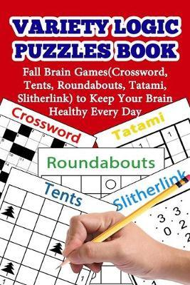 Variety Logic Puzzles Book : Fall Brain Games(crossword, Tents, Roundabouts, Tatami, Slitherlink) to Keep Your Brain Healthy Every Day