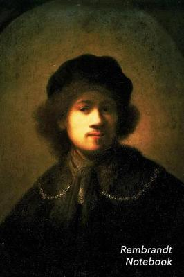 Rembrandt Notebook  Portrait of the Artist as a Young Man Journal - 100-Page Beautiful Lined Art Notebook - 6 X 9 Artsy Journal Notebook (Art Masterpieces)