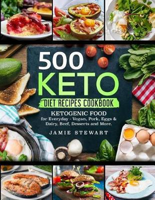 500 Keto Diet Recipes Cookbook Jamie Stewart 9781719250733