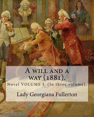 A Will and a Way (1881).   Lady Georgiana Fullerton Novel Volume I. (in Three Volume).