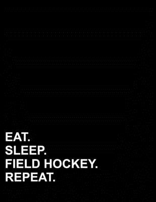 Eat Sleep Field Hockey Repeat  Contractor Appointment Book 2 Columns Appointment Agenda, Appointment Planner, Appointment Reminder, 8.5 x 11, 110 pages