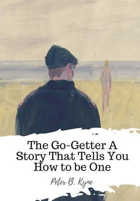 The Go-Getter a Story That Tells You How to Be One