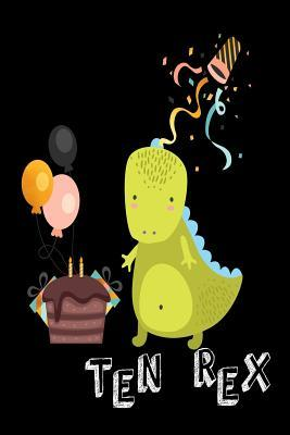 Ten Rex  Funny T-Rex 10th Birthday Gift Notebook