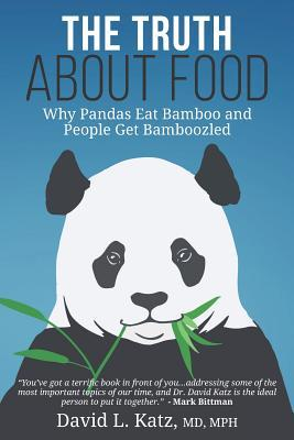 The Truth About Food : Why Pandas Eat Bamboo and People Get Bamboozled