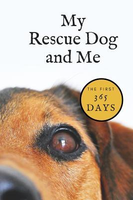 My Rescue Dog and Me  The First 365 Days