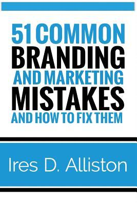 51 Common Branding and Marketing Mistakes and How to Fix Them