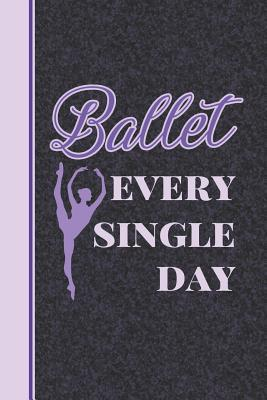 Ballet Every Single Day  2018 Weekly Planner for Ballet Students and Dance Teachers