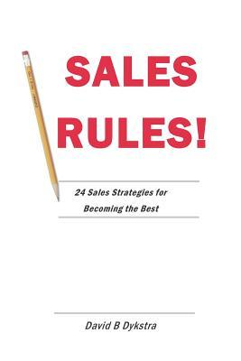 Sales Rules!  24 Sales Strategies for Becoming the Best