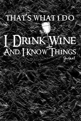 That's What I Do I Drink Wine and I Know Things Journal  Notebook, Diary or Sketchbook with Dot Grid Paper