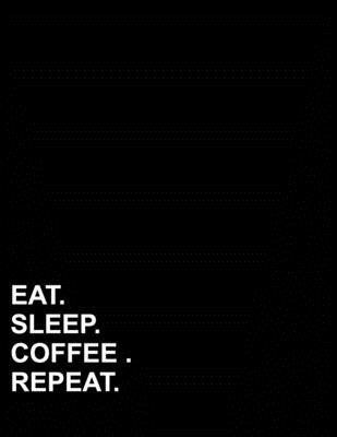 Eat Sleep Coffee Repeat : Composition Notebook: College Ruled Black Paper Journal, Diary Journal, Journals To Write In For Women, 8.5 x 11, 200 pages