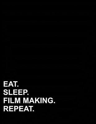 Eat Sleep Film Making Repeat  Three Column Ledger Accounting Paper, Appointment Book, Business Ledgers And Record Books, 8.5 x 11, 100 pages