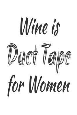 Wine Is Duct Tape for Women  Wine Lovers Gag Gift Notebook for Ladies