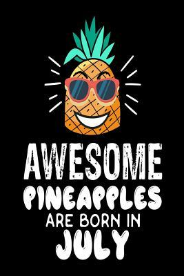 Awesome Pineapples Are Born in July  Funny Beach Pineapple Birthday Gift Notebook