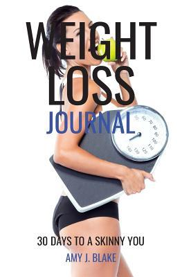 Weight Loss Journal  30 Days to a Skinny You - A Daily Food Journal to Help You Lose Weight, Keep It Off and Feel and Look Sexy & Attractive
