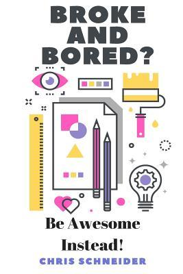 Broke and Bored? Be Awsome Instead!  Fun things to do that cost little to no money.