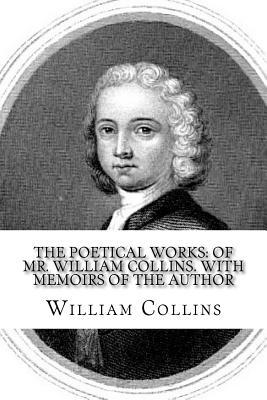 The Poetical Works  Of Mr. William Collins. with Memoirs of the Author