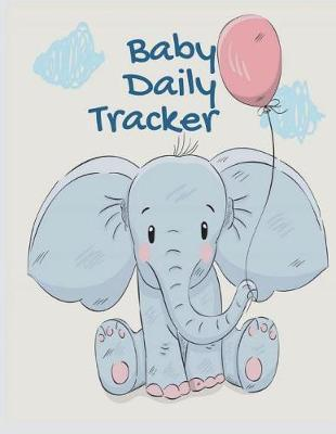 Baby Daily Tracker  Organizer Journal for Tracking Your Baby, Breastfeeding Journal, Sleeping Diaper Change, 150p 8.5x11 Inches