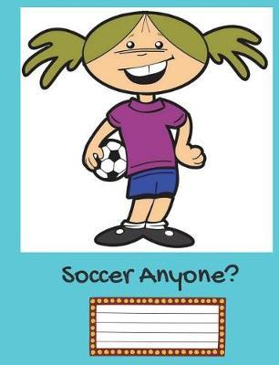 Soccer Anyone?  Back to School Fun with Soccer!wide Ruled Book 7.44 X 9.69, 150 Pages; Lined Notebook, Composition Book/Journal