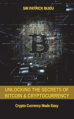 Unlocking the Secrets of Bitcoin and Cryptocurrency  Crypto Currency Made Easy