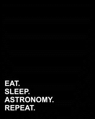 Eat Sleep Astronomy Repeat  Dot Grid Notebook, Dotted Grid, Dotted Grid Bullet Grid Journal, Dotted Grid Journal, 8x10, 160 pages