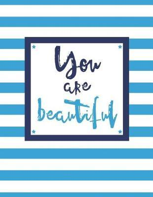 You Are Beautiful  100 Pages, College Ruled, One Subject Daily Journal Notebook, Sky Blue and White Stripes (Large, 8.5 X 11 In.)