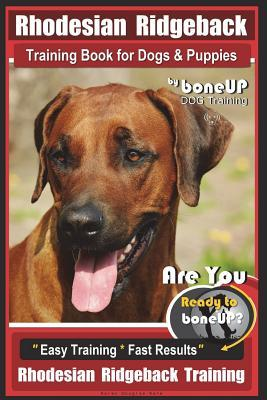 Rhodesian Ridgeback Training Book for Dogs & Puppies by Boneup Dog Training  Are You Ready to Bone Up? Easy Training * Fast Results Rhodesian Ridgeback Training