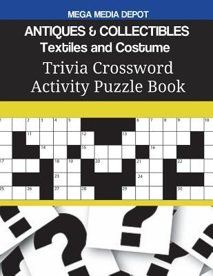 Antiques & Collectibles Textiles and Costume Trivia Crossword Activity Puzzle Book