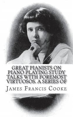Great Pianists on Piano Playing Study Talks with Foremost Virtuosos. a Series of