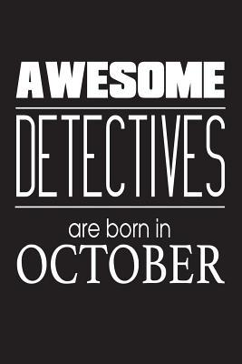 Awesome Detectives Are Born in October  Police Investigator Funny Birthday Gift Notebook