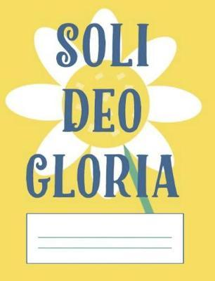 Soli Deo Gloria  Yellow and White Flower Notebook College Ruled Lined Paper, Cute Journal for Reformed Christians, Five Solas, Gift for Christians