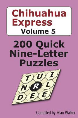 Chihuahua Express Volume 5  200 Quick Nine-letter Puzzles