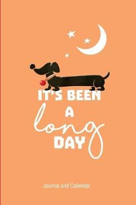 It's Been a Long Day  Blank Lined Journal with Calendar for Dachshund Lovers