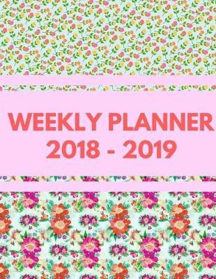 Weekly Planner 2018 - 2019  Calendar Schedule Organizer and Journal Notebook July 2018 - July 2019