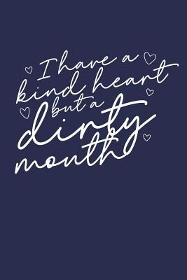 I Have a Kind Heart But a Dirty Mouth  120 Page 6 X 9 Wide Ruled Notebook, Journal - Great Gift