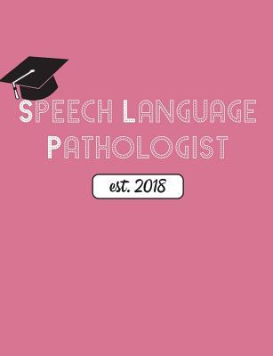 Speech Language Pathologist Est. 2018  Wide Ruled Lined Notebook for SLP Graduates, 100 Pages for to Do Lists, Class Notes and Therapy Planning, 7.44 X 9.69 Inches