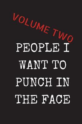 People I Want to Punch in the Face - Volume Two  Sarcastic Funny Gag Gift for Friends, Colleagues & Family - Blank Lined Journal Notebook