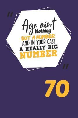 Age Ain't Nothing But a Number and in Your Case a Really Big Number 70  Blank Notebook for Journaling or Recordkeeping