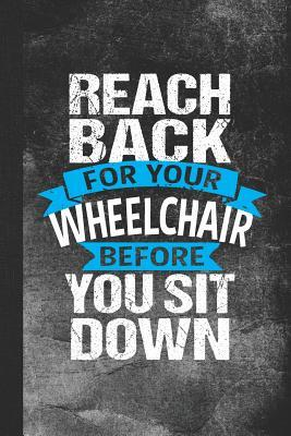 Reach Back for Your Wheelchair Before You Sit Down : Blank Lined Notebook Journal for Occupational Therapist