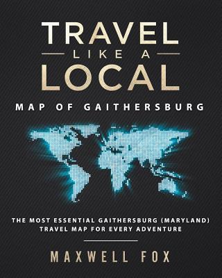 Travel Like a Local - Map of Gaithersburg  The Most Essential Gaithersburg (Maryland) Travel Map for Every Adventure