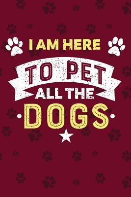 I Am Here To Pet All Dogs