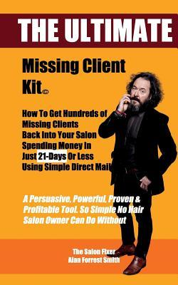 The Ultimate Missing Client Kit  How to Get Hundreds of Missing Clients Back Into Your Salon