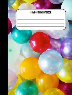 Composition Notebook  Balloons 100 Ruled Pages (7.44 x 9.69)