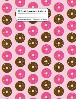 Donut Composition Notebook : Rose Pink Wide Ruled, Student Teachers School Kids, 100 Pages, 7.44x9.69, Writing Journal