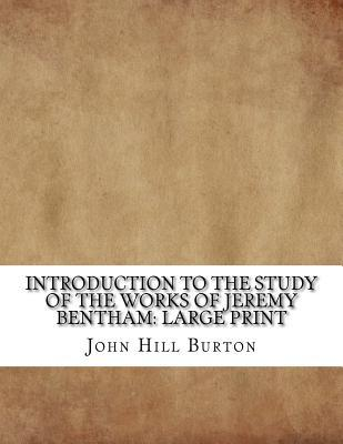 Introduction to the Study of the Works of Jeremy Bentham  Large Print