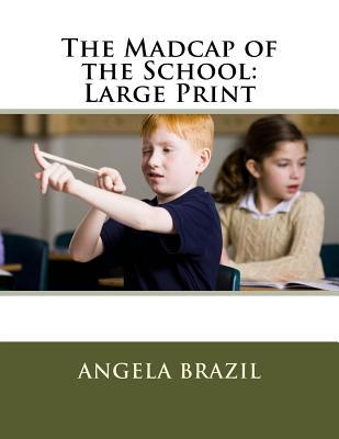 The Madcap of the School  Large Print